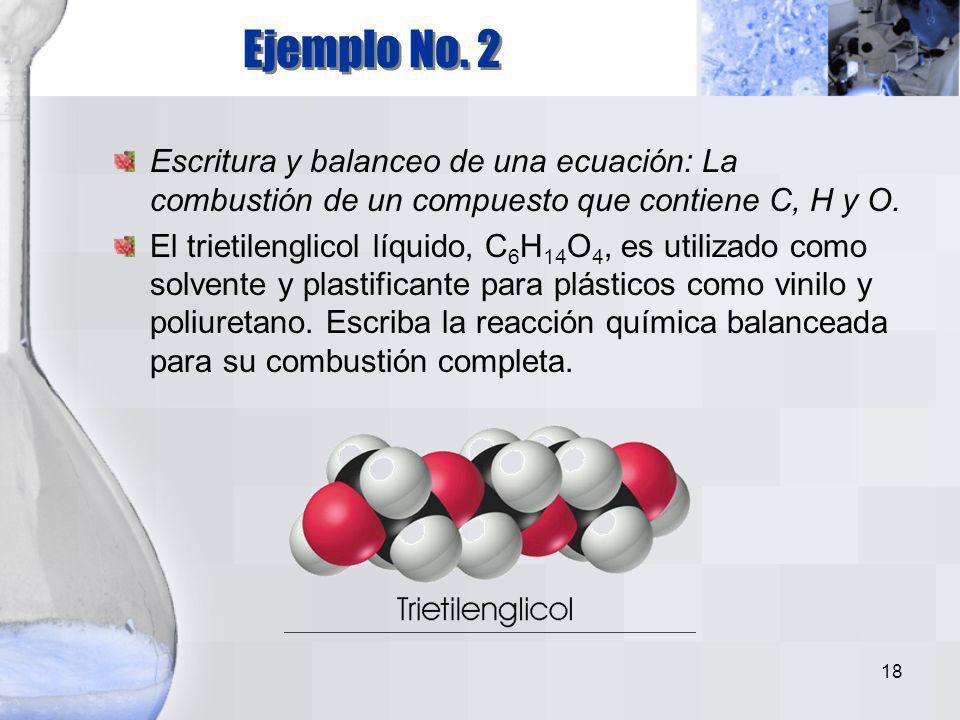 17 El hidrógeno gaseoso reacciona con oxígeno gaseoso para producir agua. Paso 1. hidrógeno + oxígeno agua Paso 2. H 2 + O 2 H 2 O Paso 3. 2 H 2 + O 2