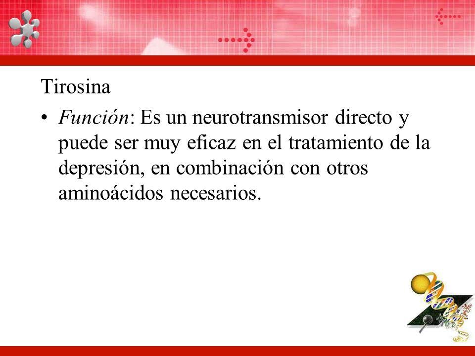 Tirosina Función: Es un neurotransmisor directo y puede ser muy eficaz en el tratamiento de la depresión, en combinación con otros aminoácidos necesarios.