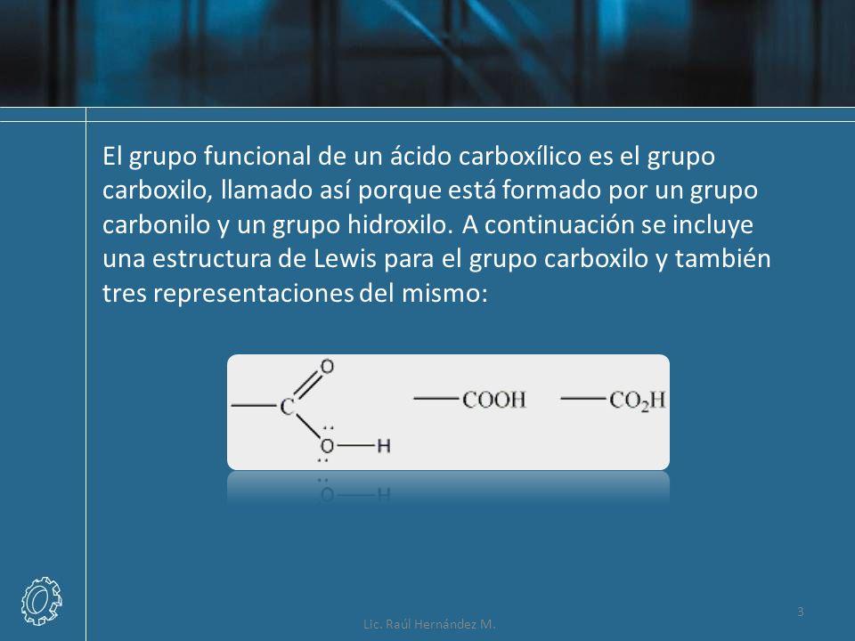 El grupo funcional de un ácido carboxílico es el grupo carboxilo, llamado así porque está formado por un grupo carbonilo y un grupo hidroxilo. A conti