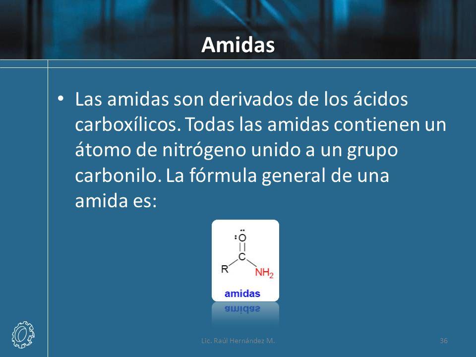 Amidas Las amidas son derivados de los ácidos carboxílicos. Todas las amidas contienen un átomo de nitrógeno unido a un grupo carbonilo. La fórmula ge