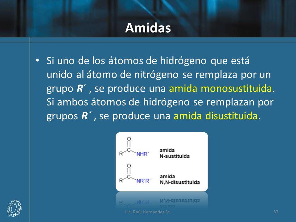 Amidas Si uno de los átomos de hidrógeno que está unido al átomo de nitrógeno se remplaza por un grupo R´, se produce una amida monosustituida. Si amb
