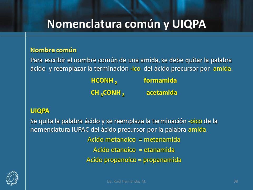 Nomenclatura común y UIQPA Nombre común Para escribir el nombre común de una amida, se debe quitar la palabra ácido y reemplazar la terminación -ico d