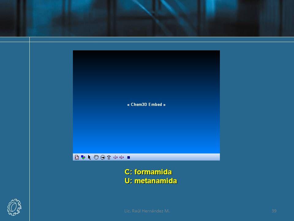 Lic. Raúl Hernández M.39 C: formamida U: metanamida