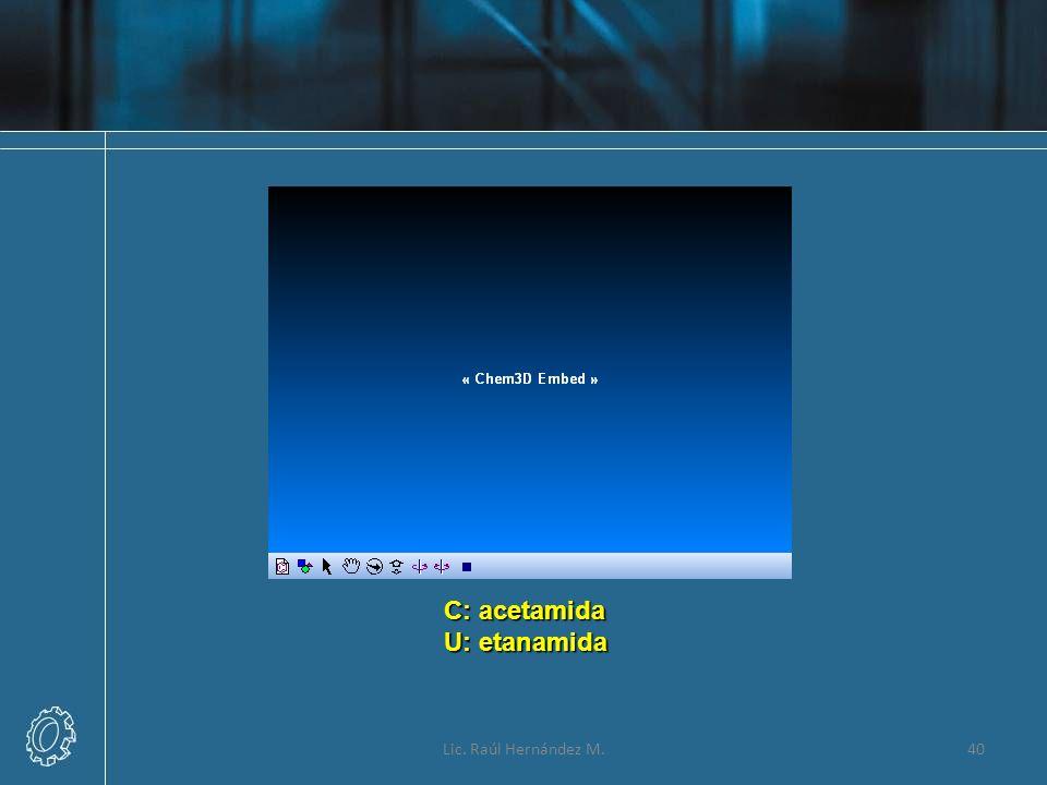 Lic. Raúl Hernández M.40 C: acetamida U: etanamida