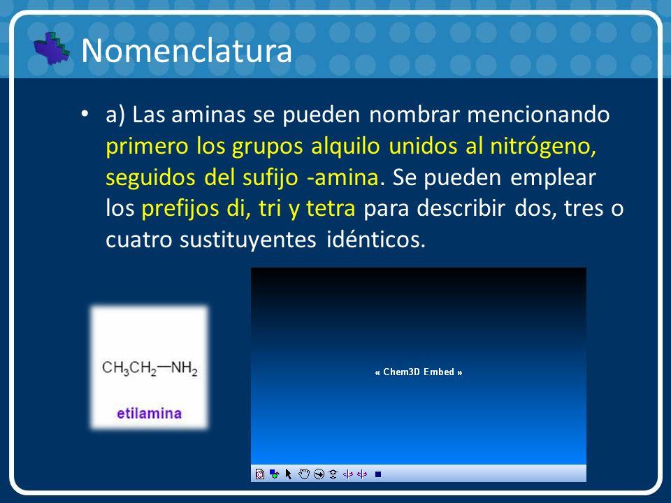 Nomenclatura a) Las aminas se pueden nombrar mencionando primero los grupos alquilo unidos al nitrógeno, seguidos del sufijo -amina. Se pueden emplear