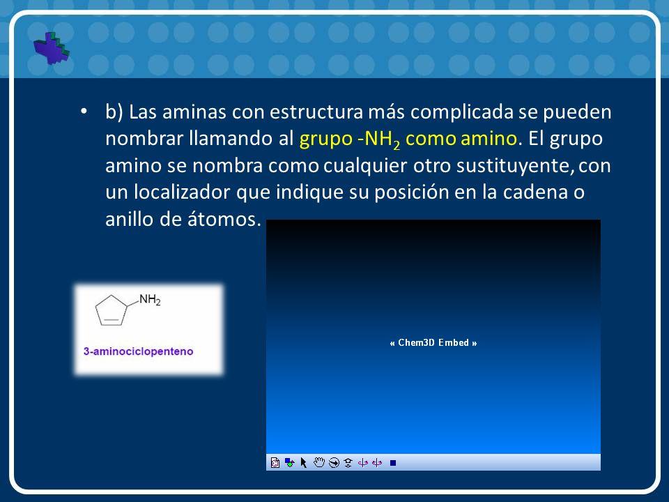 b) Las aminas con estructura más complicada se pueden nombrar llamando al grupo -NH 2 como amino. El grupo amino se nombra como cualquier otro sustitu