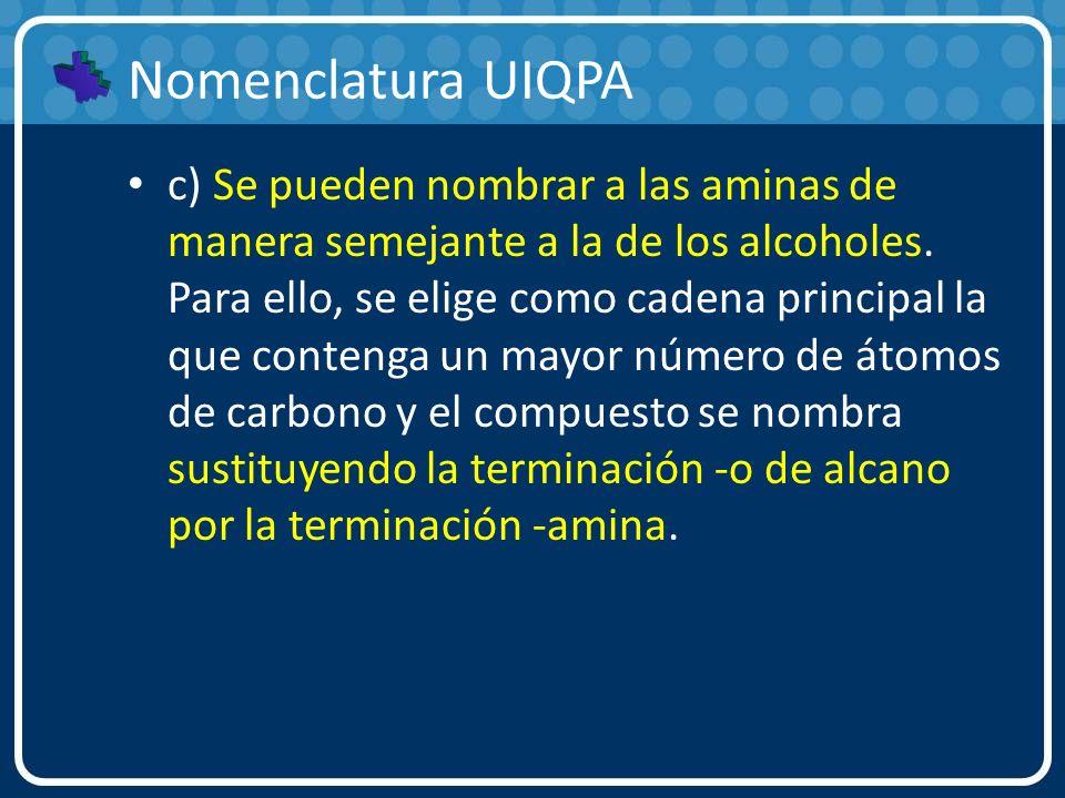 Nomenclatura UIQPA c) Se pueden nombrar a las aminas de manera semejante a la de los alcoholes. Para ello, se elige como cadena principal la que conte