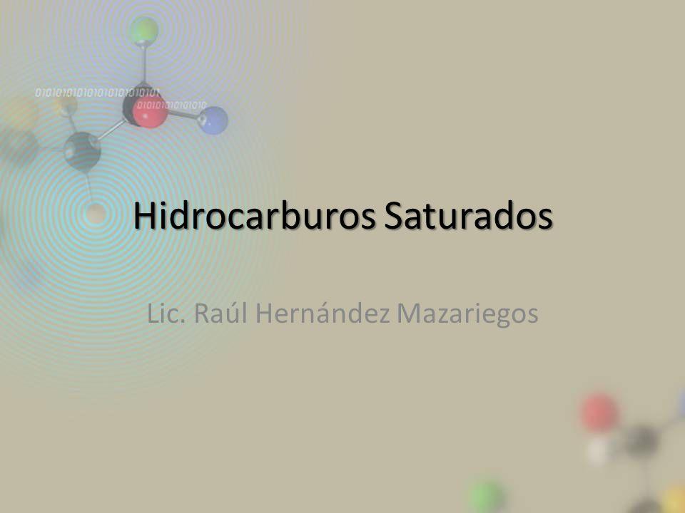 Hidrocarburos Saturados Lic. Raúl Hernández Mazariegos