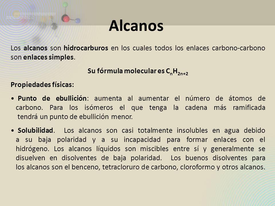 Los alcanos son hidrocarburos en los cuales todos los enlaces carbono-carbono son enlaces simples. Su fórmula molecular es C n H 2n+2 Propiedades físi
