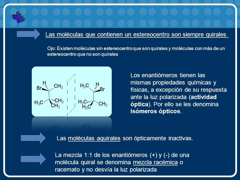 Las moléculas que contienen un estereocentro son siempre quirales Los enantiómeros tienen las mismas propiedades químicas y físicas, a excepción de su