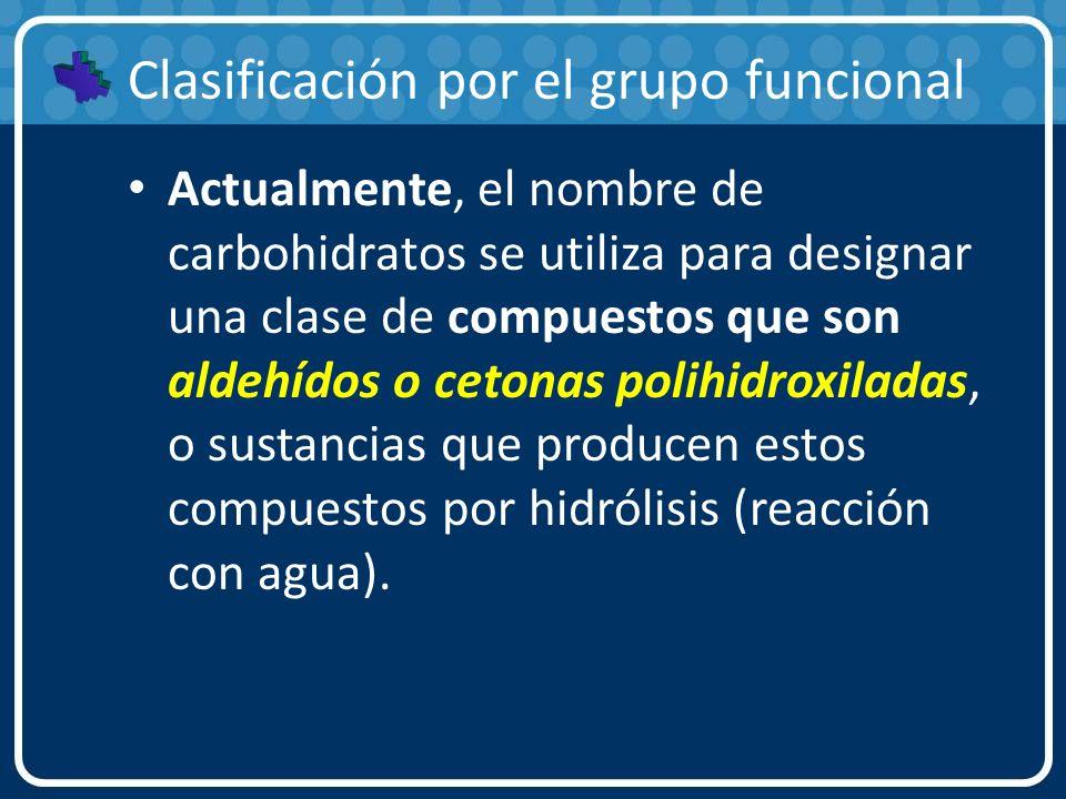 Clasificación por el grupo funcional Actualmente, el nombre de carbohidratos se utiliza para designar una clase de compuestos que son aldehídos o ceto