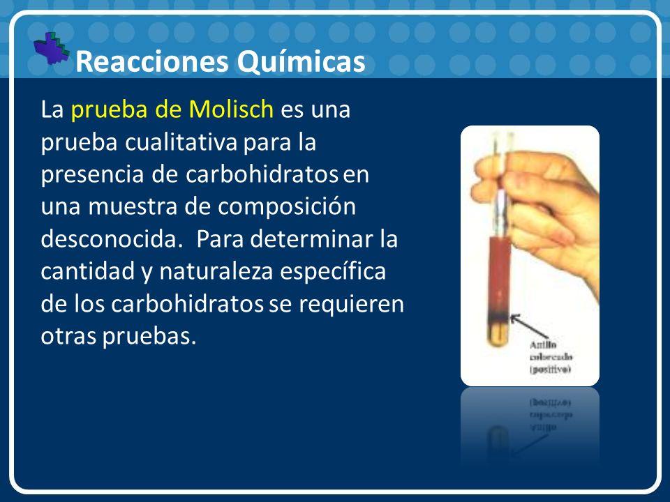 Reacciones Químicas La prueba de Molisch es una prueba cualitativa para la presencia de carbohidratos en una muestra de composición desconocida. Para