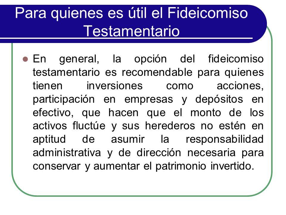 Para quienes es útil el Fideicomiso Testamentario En general, la opción del fideicomiso testamentario es recomendable para quienes tienen inversiones