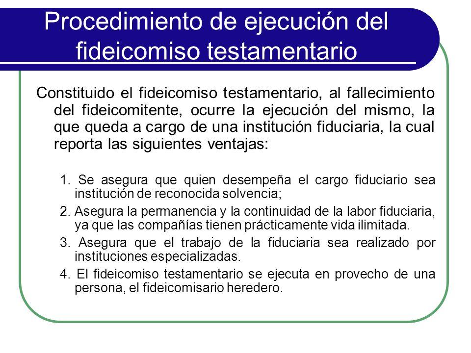 Procedimiento de ejecución del fideicomiso testamentario Constituido el fideicomiso testamentario, al fallecimiento del fideicomitente, ocurre la ejec