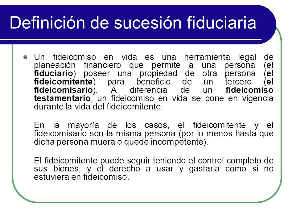 Definición de sucesión fiduciaria Un fideicomiso en vida es una herramienta legal de planeación financiero que permite a una persona (el fiduciario) p