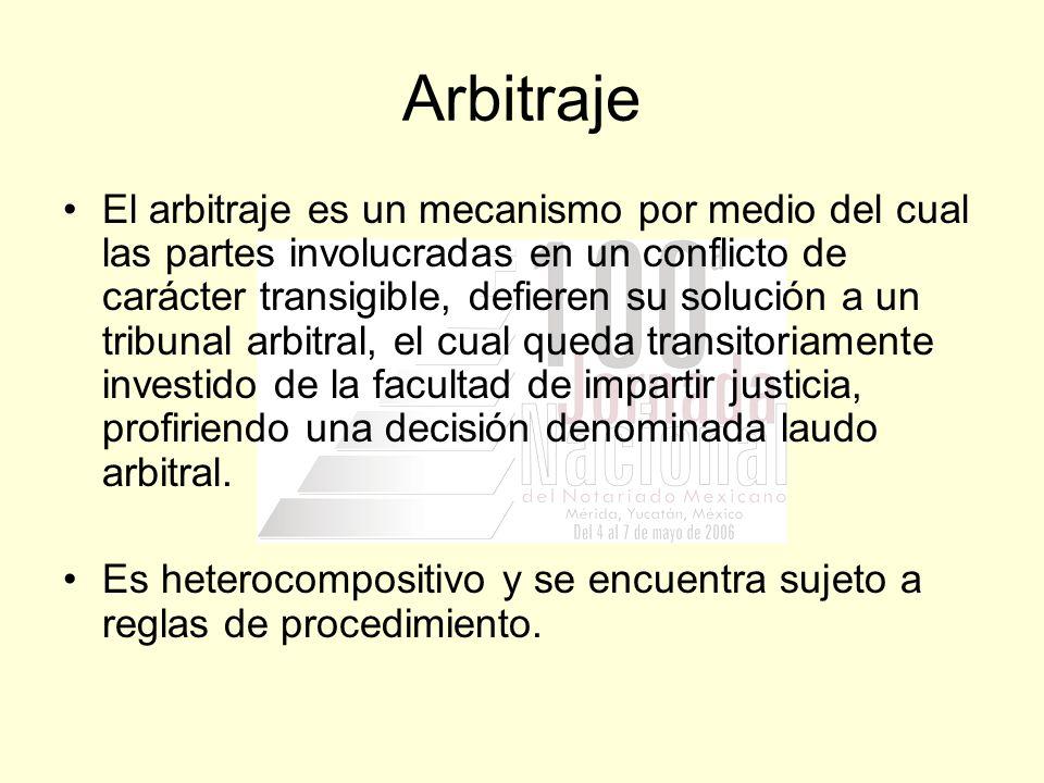 Arbitraje El arbitraje es un mecanismo por medio del cual las partes involucradas en un conflicto de carácter transigible, defieren su solución a un t