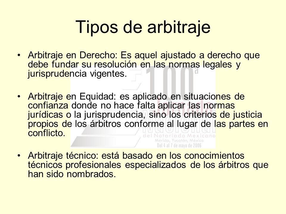 Tipos de arbitraje Arbitraje en Derecho: Es aquel ajustado a derecho que debe fundar su resolución en las normas legales y jurisprudencia vigentes. Ar