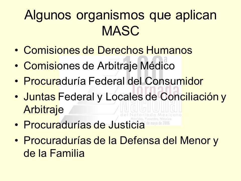 Algunos organismos que aplican MASC Comisiones de Derechos Humanos Comisiones de Arbitraje Médico Procuraduría Federal del Consumidor Juntas Federal y