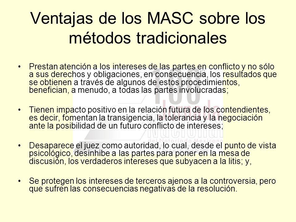 Ventajas de los MASC sobre los métodos tradicionales Prestan atención a los intereses de las partes en conflicto y no sólo a sus derechos y obligacion
