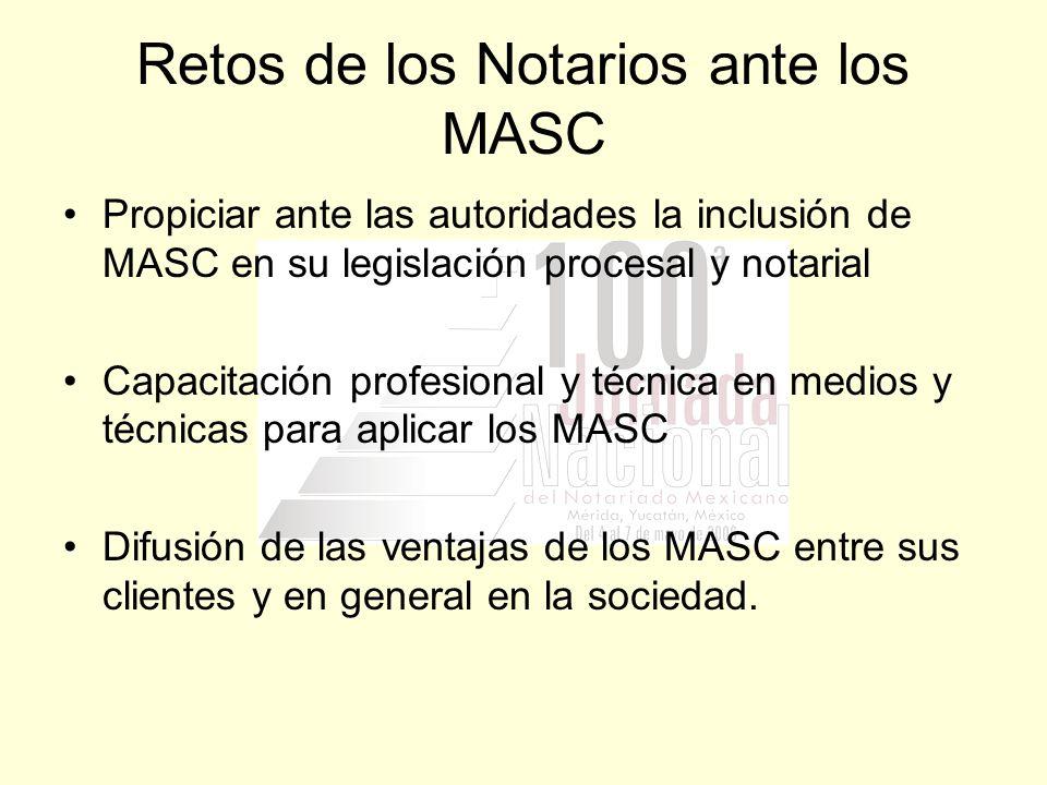 Retos de los Notarios ante los MASC Propiciar ante las autoridades la inclusión de MASC en su legislación procesal y notarial Capacitación profesional