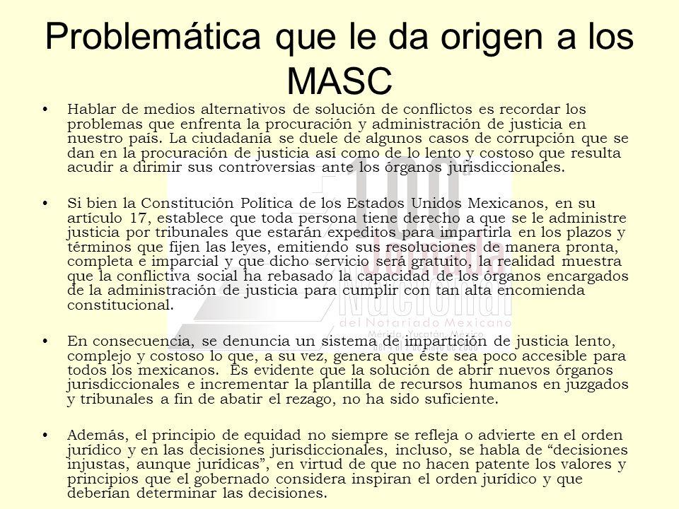 Problemática que le da origen a los MASC Hablar de medios alternativos de solución de conflictos es recordar los problemas que enfrenta la procuración