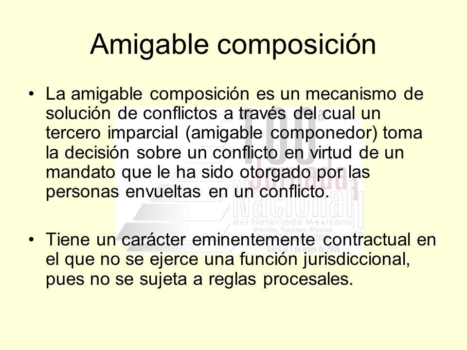 Amigable composición La amigable composición es un mecanismo de solución de conflictos a través del cual un tercero imparcial (amigable componedor) to