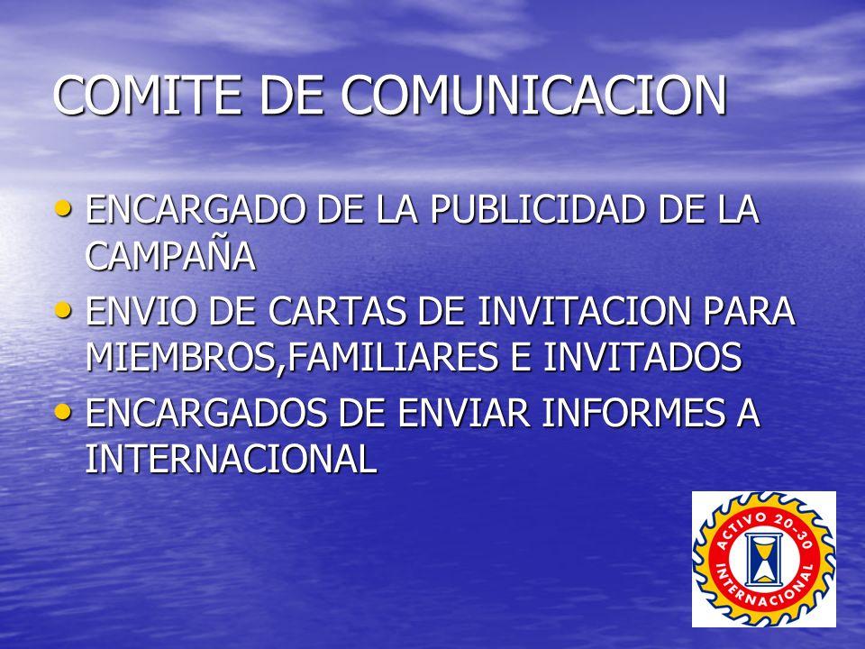COMITE DE COMUNICACION ENCARGADO DE LA PUBLICIDAD DE LA CAMPAÑA ENCARGADO DE LA PUBLICIDAD DE LA CAMPAÑA ENVIO DE CARTAS DE INVITACION PARA MIEMBROS,FAMILIARES E INVITADOS ENVIO DE CARTAS DE INVITACION PARA MIEMBROS,FAMILIARES E INVITADOS ENCARGADOS DE ENVIAR INFORMES A INTERNACIONAL ENCARGADOS DE ENVIAR INFORMES A INTERNACIONAL