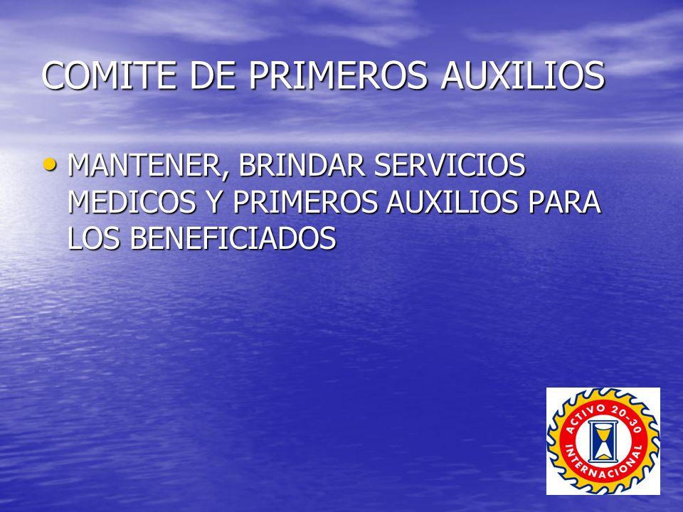 COMITE DE PRIMEROS AUXILIOS MANTENER, BRINDAR SERVICIOS MEDICOS Y PRIMEROS AUXILIOS PARA LOS BENEFICIADOS MANTENER, BRINDAR SERVICIOS MEDICOS Y PRIMER