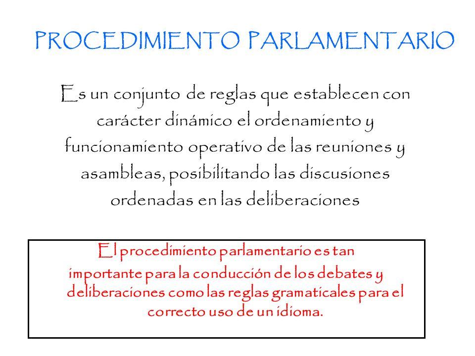 Considerar un asunto en serie o por párrafos.- Continuar o modificar el procedimiento de votación, nominaciones y elección.- Formular preguntas parlamentarias sobre los estatutos y reglamentos.