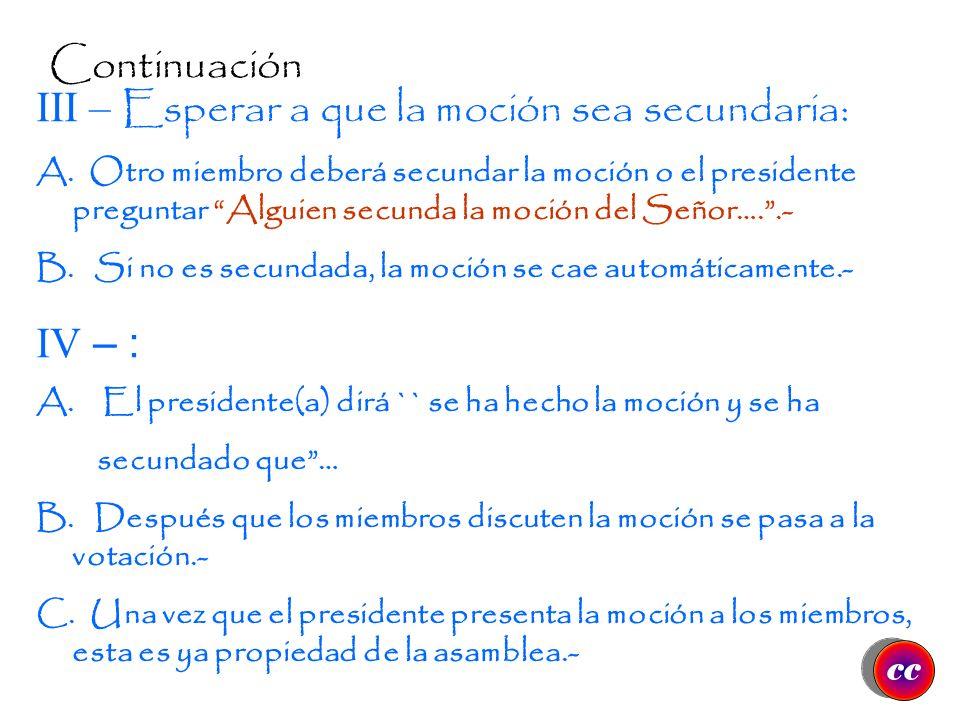Continuación sobre los Pasos para Presentar las Mociones II – Formular la moción o propuesta: Hablar claro y de forma precisa y concisa.- A. Expresar