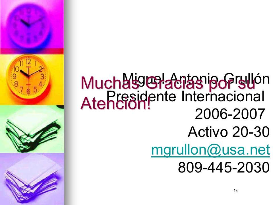18 Miguel Antonio Grullón Presidente Internacional 2006-2007 Activo 20-30 mgrullon@usa.net 809-445-2030 Muchas Gracias por su Atención!