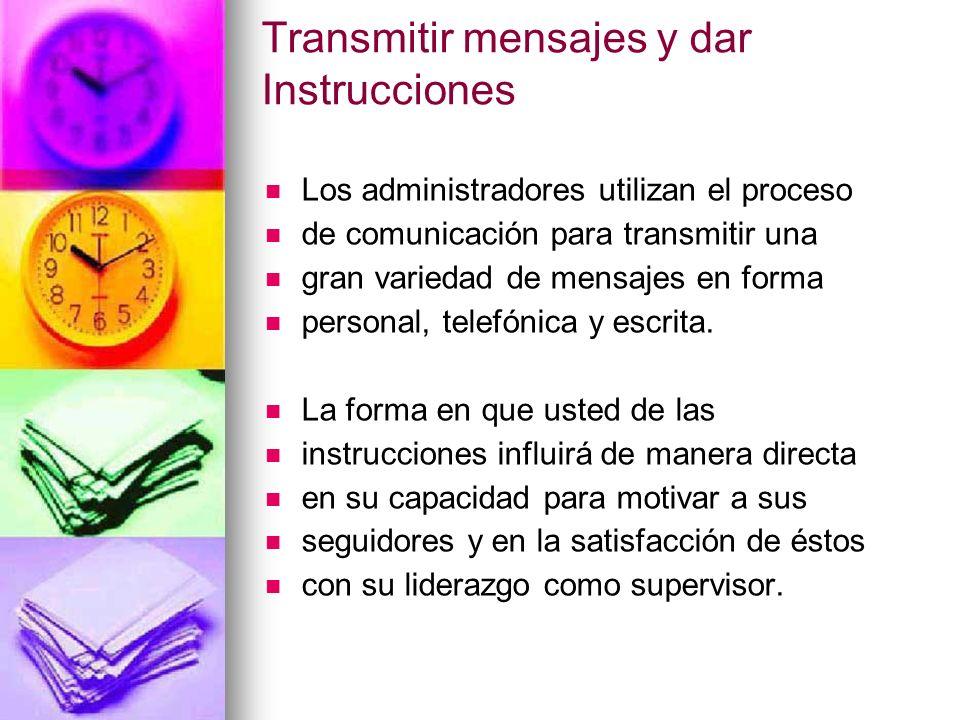 Transmitir mensajes y dar Instrucciones Los administradores utilizan el proceso de comunicación para transmitir una gran variedad de mensajes en forma