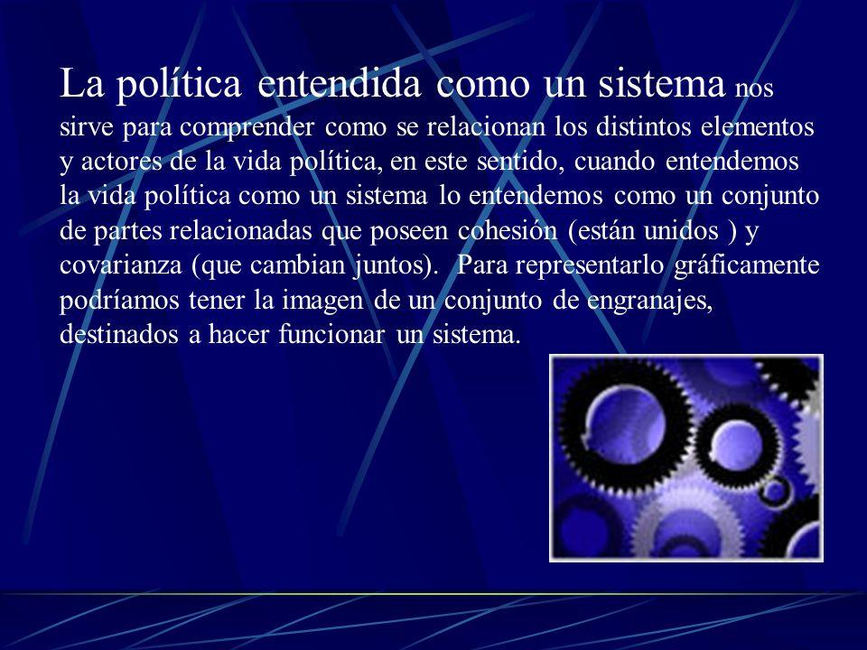 La política entendida como un sistema nos sirve para comprender como se relacionan los distintos elementos y actores de la vida política, en este sent