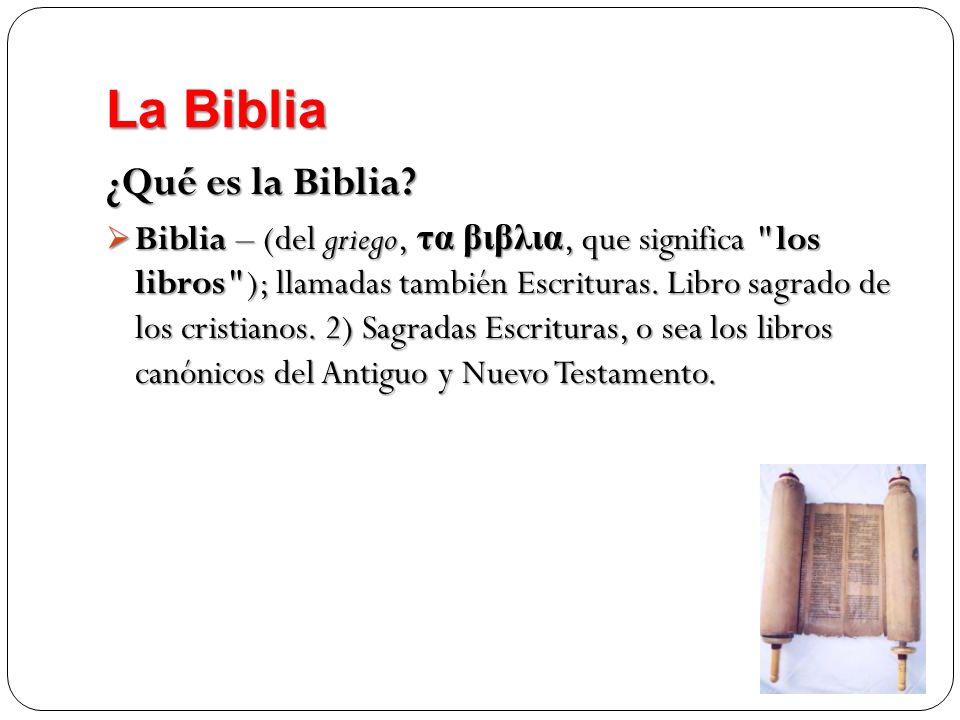 La Biblia ¿Qué es la Biblia? Biblia –(del griego, τα βιβλια, que significa