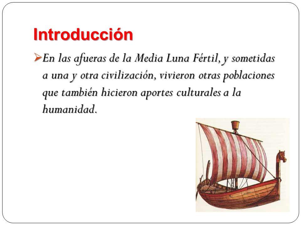 Introducción En las afueras de la Media Luna Fértil, y sometidas a una y otra civilización, vivieron otras poblaciones que también hicieron aportes cu