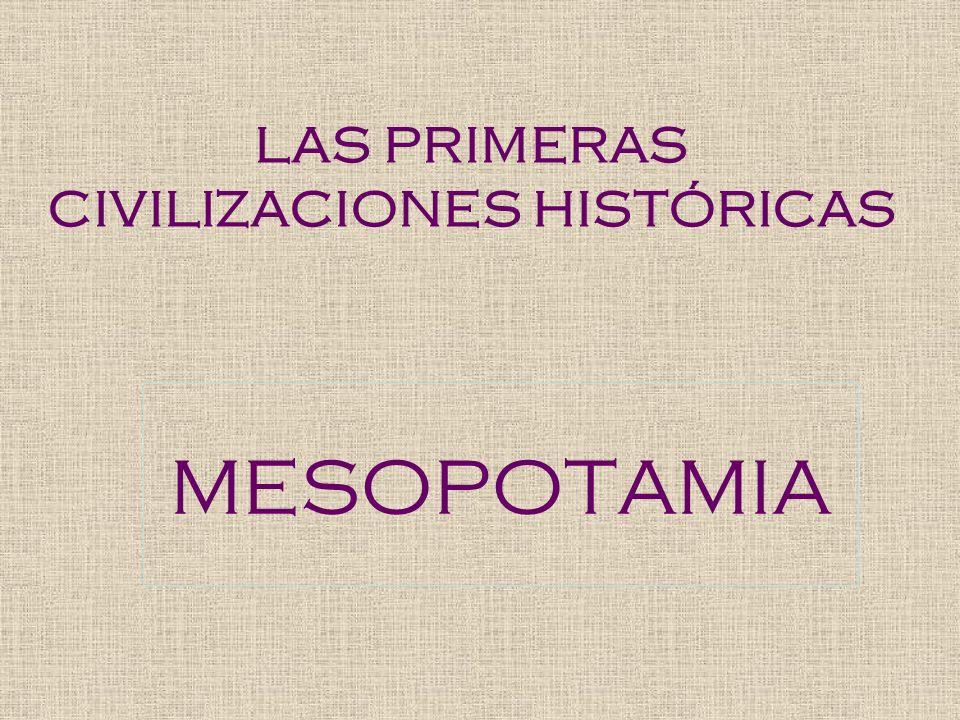 LAS PRIMERAS CIVILIZACIONES HISTÓRICAS MESOPOTAMIA