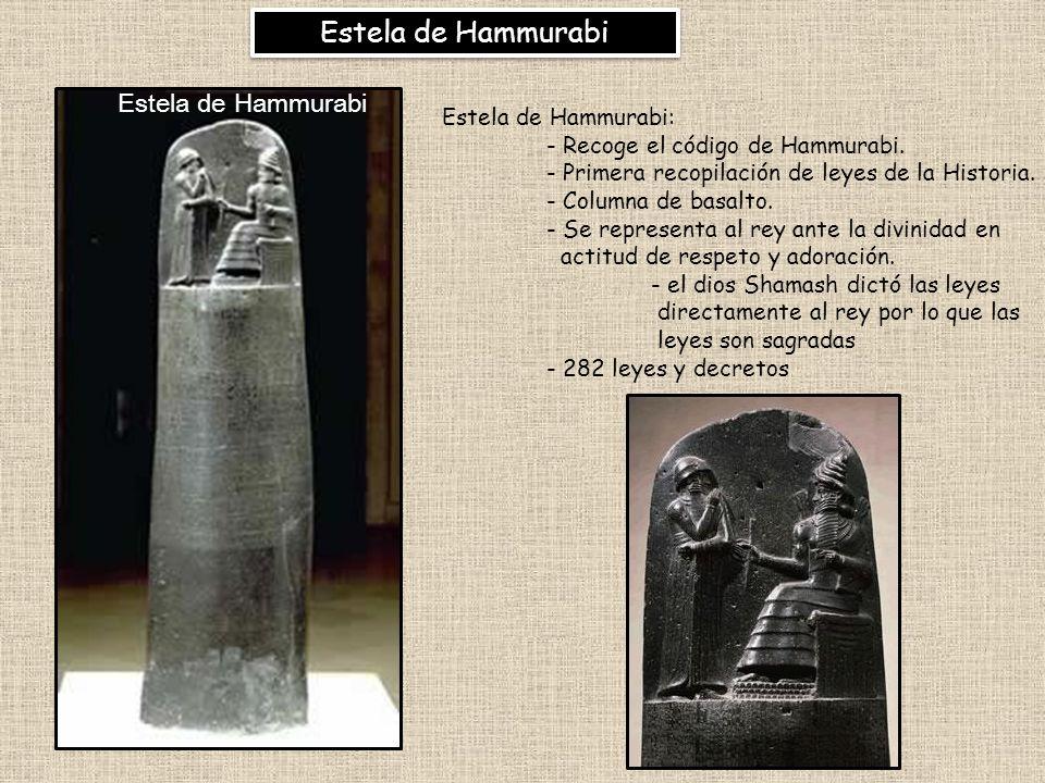 Estela de Hammurabi Estela de Hammurabi: - Recoge el código de Hammurabi. - Primera recopilación de leyes de la Historia. - Columna de basalto. - Se r