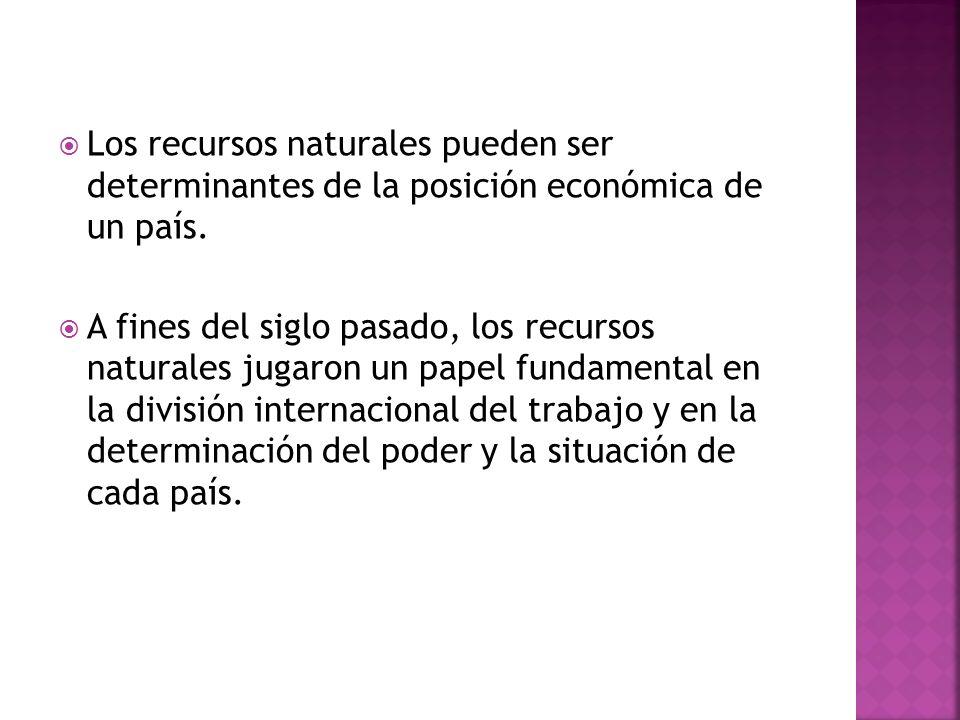 Los recursos naturales pueden ser determinantes de la posición económica de un país. A fines del siglo pasado, los recursos naturales jugaron un papel