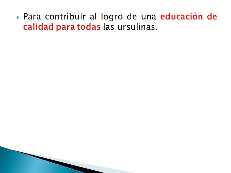 Para contribuir al logro de una educación de calidad para todas las ursulinas.