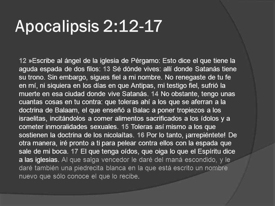 Apocalipsis 2:12-17 12 »Escribe al ángel de la iglesia de Pérgamo: Esto dice el que tiene la aguda espada de dos filos: 13 Sé dónde vives: allí donde