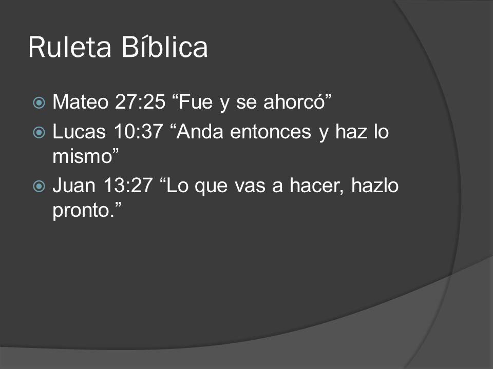Ruleta Bíblica Mateo 27:25 Fue y se ahorcó Lucas 10:37 Anda entonces y haz lo mismo Juan 13:27 Lo que vas a hacer, hazlo pronto.