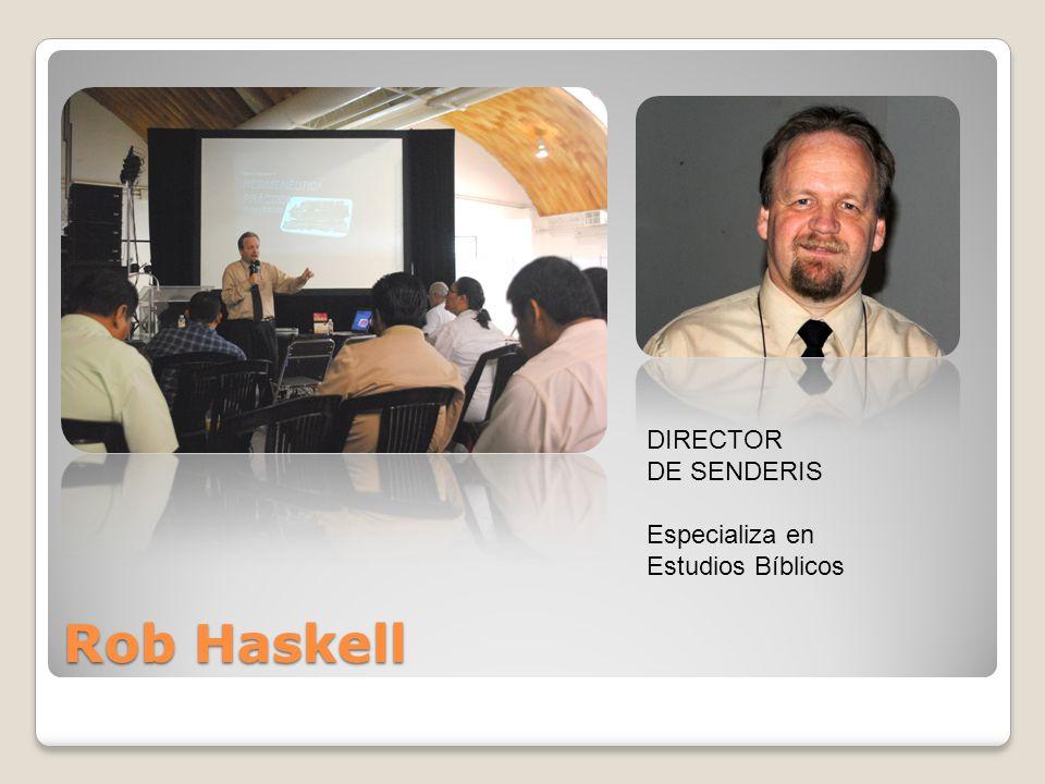 Rob Haskell DIRECTOR DE SENDERIS Especializa en Estudios Bíblicos