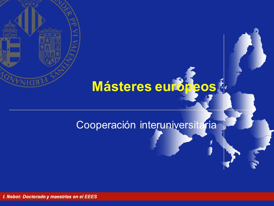 I. Nebot: Doctorado y maestrías en el EEES Másteres europeos Cooperación interuniversitaria