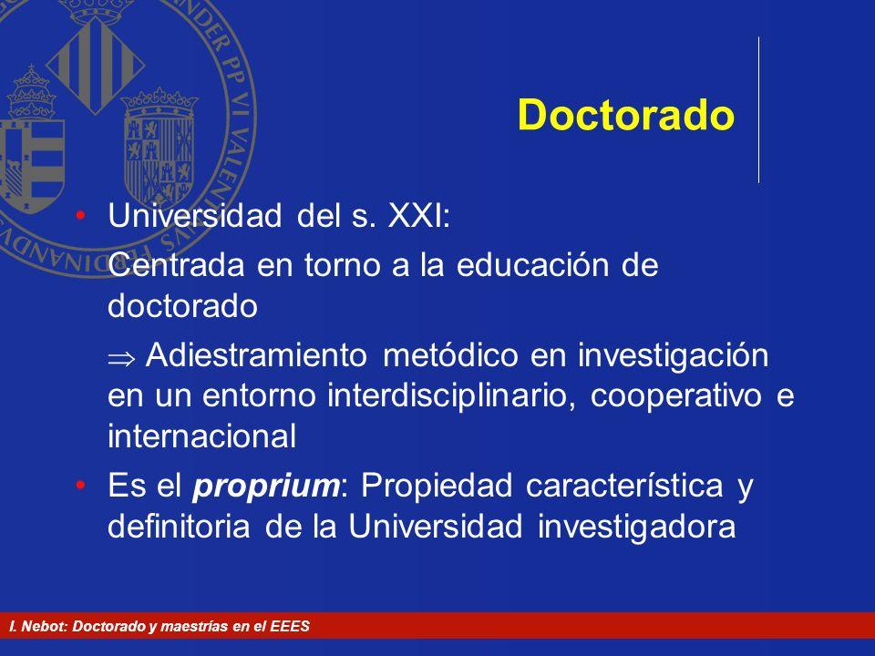 I. Nebot: Doctorado y maestrías en el EEES Doctorado Universidad del s. XXI: Centrada en torno a la educación de doctorado Adiestramiento metódico en