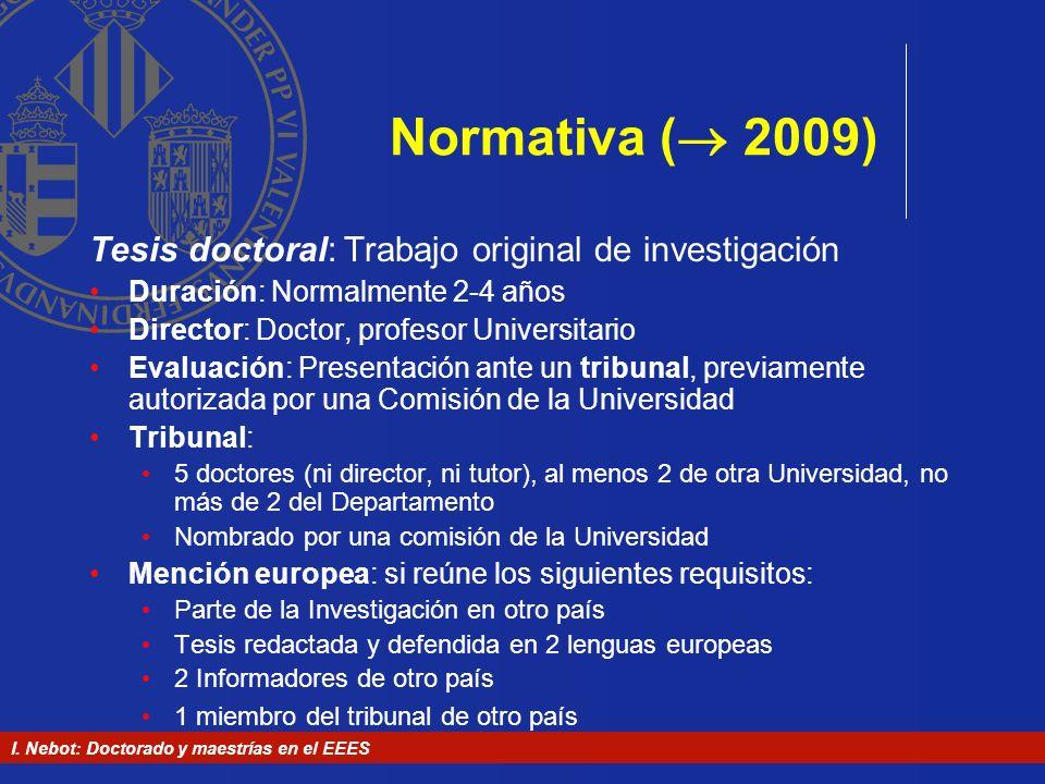 I. Nebot: Doctorado y maestrías en el EEES Normativa ( 2009) Tesis doctoral: Trabajo original de investigación Duración: Normalmente 2-4 años Director