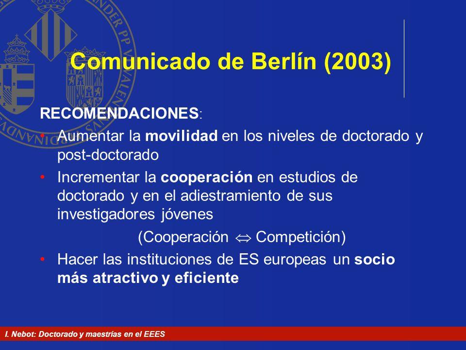 I. Nebot: Doctorado y maestrías en el EEES Comunicado de Berlín (2003) RECOMENDACIONES : Aumentar la movilidad en los niveles de doctorado y post-doct
