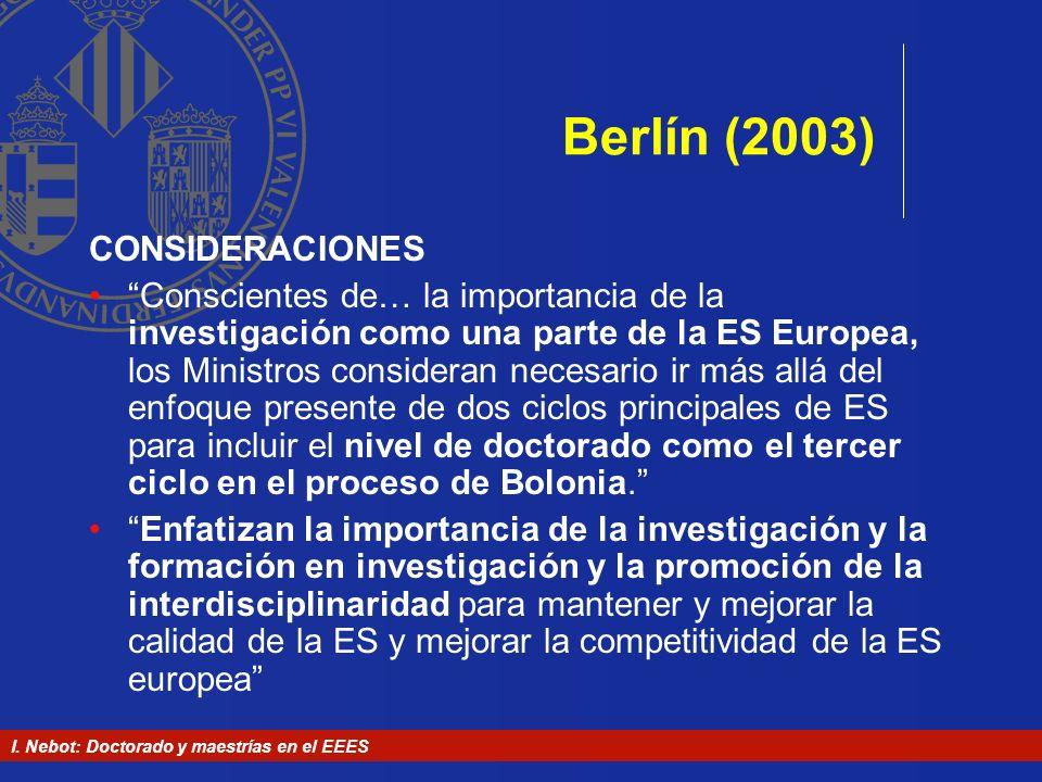 I. Nebot: Doctorado y maestrías en el EEES Berlín (2003) CONSIDERACIONES Conscientes de… la importancia de la investigación como una parte de la ES Eu