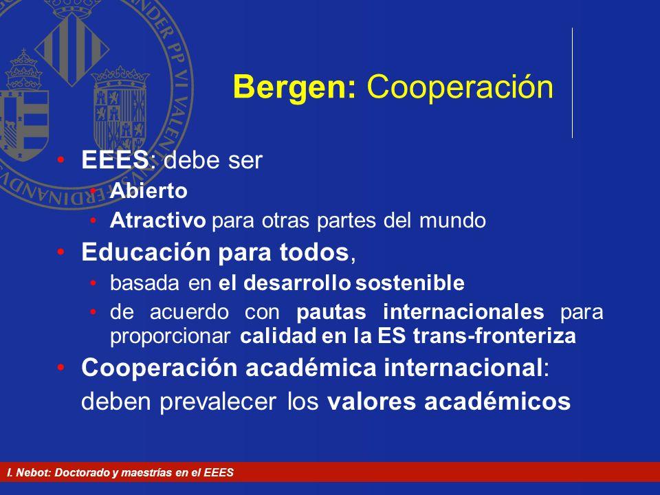 I. Nebot: Doctorado y maestrías en el EEES Bergen: Cooperación EEES: debe ser Abierto Atractivo para otras partes del mundo Educación para todos, basa