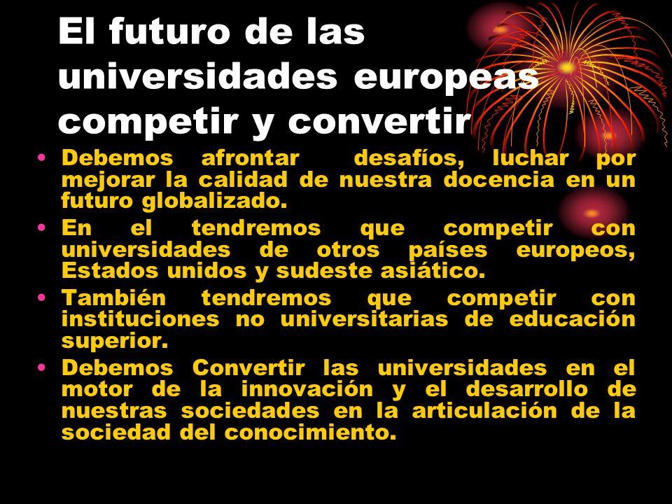 El futuro de las universidades europeas competir y convertir Debemos afrontar desafíos, luchar por mejorar la calidad de nuestra docencia en un futuro globalizado.