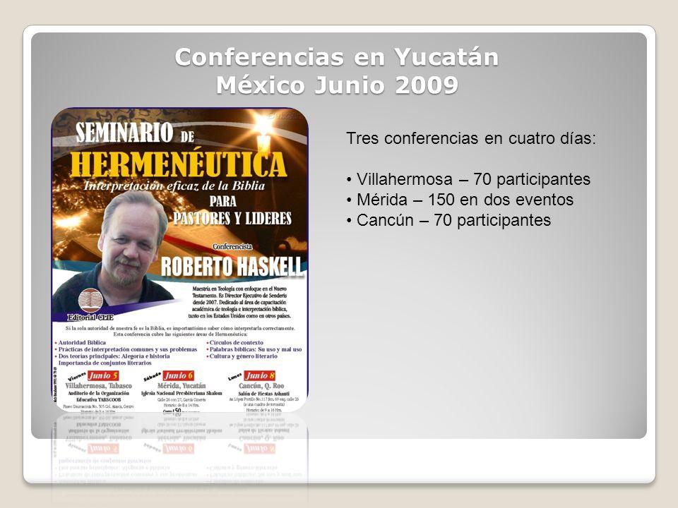 Conferencias en Yucatán México Junio 2009 Tres conferencias en cuatro días: Villahermosa – 70 participantes Mérida – 150 en dos eventos Cancún – 70 pa